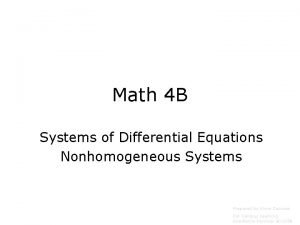 Math 4 B Systems of Differential Equations Nonhomogeneous