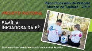 Plano Diocesano de Pastoral Diocese de Taubat 2019