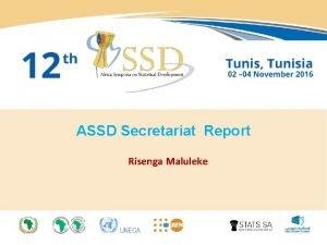 ASSD Secretariat Report Risenga Maluleke Presentation Outline 1