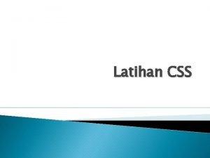 Latihan CSS CSS CASCADING STYLE SHEET CSS DASAR