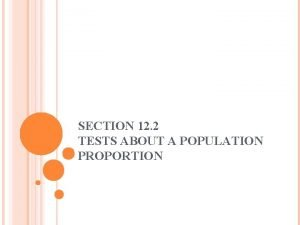 SECTION 12 2 TESTS ABOUT A POPULATION PROPORTION