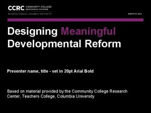 COMMUNITY COLLEGE RESEARCH CENTER PRESENTATION TITLE IN HEADER