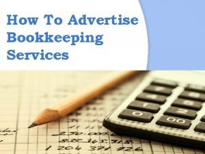 How To Advertise Bookkeeping Services Summary Bookkeeping is