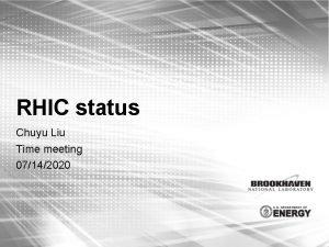 RHIC status Chuyu Liu Time meeting 07142020 RHIC