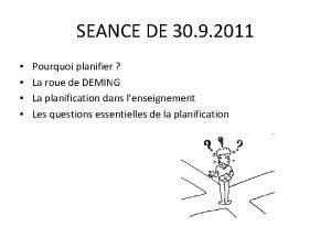 SEANCE DE 30 9 2011 Pourquoi planifier La