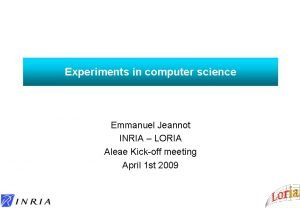 Experiments in computer science Emmanuel Jeannot INRIA LORIA