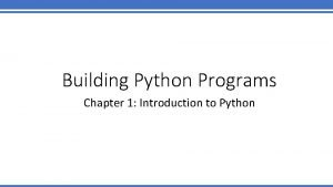 Building Python Programs Chapter 1 Introduction to Python