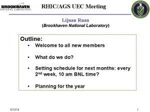 RHICAGS UEC Meeting Lijuan Ruan Brookhaven National Laboratory