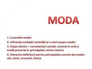 MODA 1 Curentele modei 2 Influena evoluiei societii