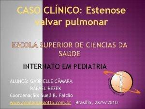 CASO CLNICO Estenose valvar pulmonar INTERNATO EM PEDIATRIA