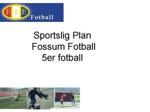 Sportslig Plan Fossum Fotball 5 er fotball Sportslige