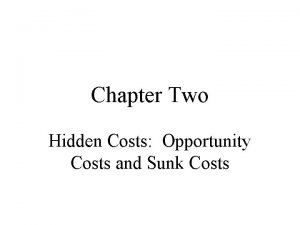 Chapter Two Hidden Costs Opportunity Costs and Sunk