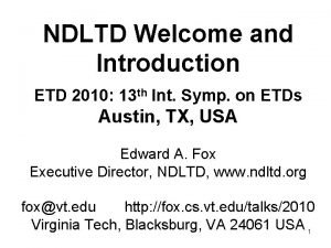 NDLTD Welcome and Introduction ETD 2010 13 th