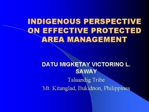 INDIGENOUS PERSPECTIVE ON EFFECTIVE PROTECTED AREA MANAGEMENT DATU