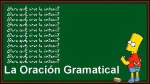 La Oracin Gramatical La Oracin y su Sintaxis