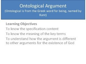 Ontological Argument Ontological is from the Greek word