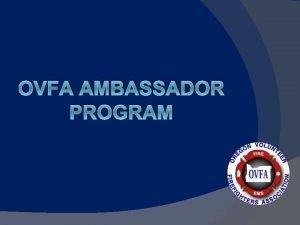 OVFA AMBASSADOR PROGRAM Application process Completed Application Letters