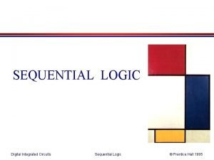 SEQUENTIAL LOGIC Digital Integrated Circuits Sequential Logic Prentice