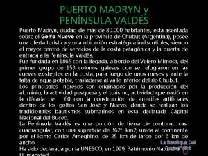 PUERTO MADRYN y PENNSULA VALDS Puerto Madryn ciudad