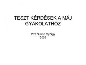 TESZT KRDSEK A MJ GYAKOLATHOZ Prof Simon Gyrgy