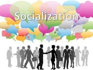 Socialization Socialization 12 th Grade Sociology I What