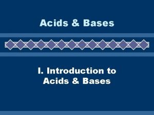 Acids Bases I Introduction to Acids Bases Properties