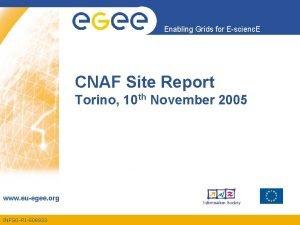 Enabling Grids for Escienc E CNAF Site Report