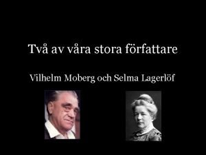 Tv av vra stora frfattare Vilhelm Moberg och