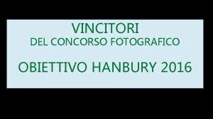 VINCITORI DEL CONCORSO FOTOGRAFICO OBIETTIVO HANBURY 2016 OBIETTIVO