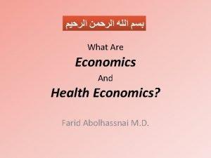 What Are Economics And Health Economics Farid Abolhassnai