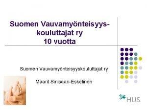 Suomen Vauvamynteisyyskouluttajat ry 10 vuotta Suomen Vauvamynteisyyskouluttajat ry