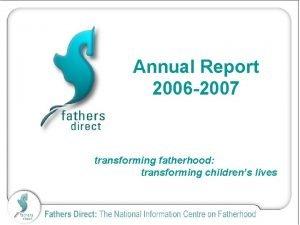 Annual Report 2006 2007 transforming fatherhood transforming childrens