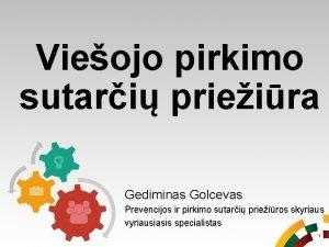 Vieojo pirkimo sutari prieira Gediminas Golcevas Prevencijos ir