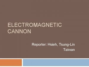 ELECTROMAGNETIC CANNON Reporter Hsieh TsungLin Taiwan Question A