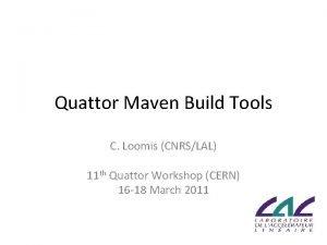 Quattor Maven Build Tools C Loomis CNRSLAL 11