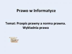 Prawo w Informatyce Temat Przepis prawny a norma