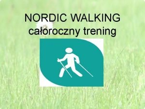 NORDIC WALKING caoroczny trening NORDIC WALKING Jest sposobem