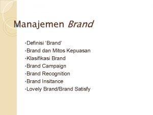 Manajemen Brand Definisi Brand Brand dan Mitos Kepuasan