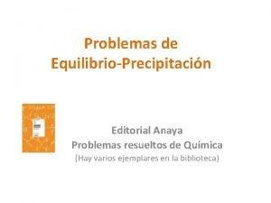 Problemas de EquilibrioPrecipitacin Editorial Anaya Problemas resueltos de