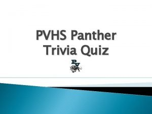 PVHS Panther Trivia Quiz PVHS Trivia There are