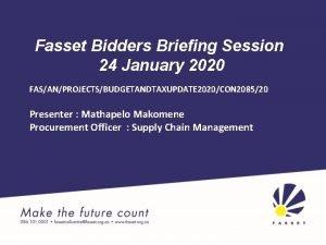 Fasset Bidders Briefing Session 24 January 2020 FASANPROJECTSBUDGETANDTAXUPDATE