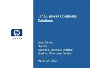 HP Business Continuity Solutions John Dennis Director Business