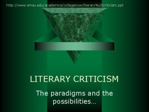 http www smsu eduacademicscollegenowliterary20 criticism ppt LITERARY CRITICISM