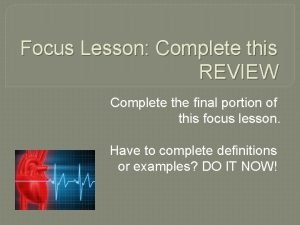 Focus Lesson Complete this REVIEW Complete the final