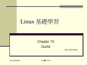 Linux Chapter 15 Quota VBird 20050908 VBird 20050908