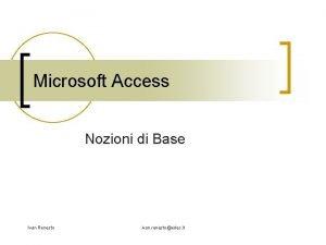 Microsoft Access Nozioni di Base Ivan Renesto ivan