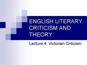 ENGLISH LITERARY CRITICISM AND THEORY Lecture 4 Victorian