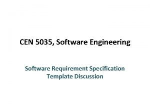 CEN 5035 Software Engineering Software Requirement Specification Template