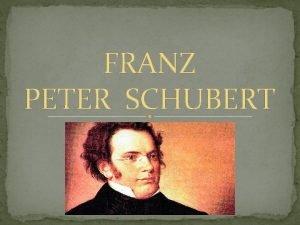 FRANZ PETER SCHUBERT Franz Schubert sndis 31 jaanuaril