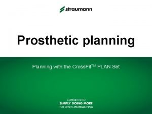 Prosthetic planning Planning with the Cross Fit TM